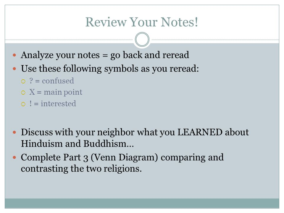 Review Your Notes! Analyze your notes = go back and reread