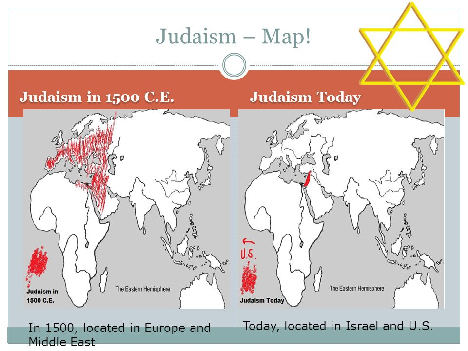 Judaism – Map! Judaism in 1500 C.E. Judaism Today