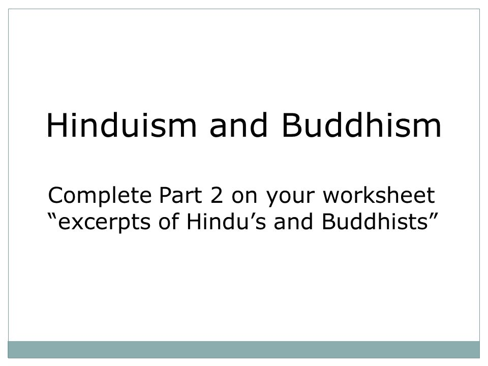 Hinduism and Buddhism Complete Part 2 on your worksheet