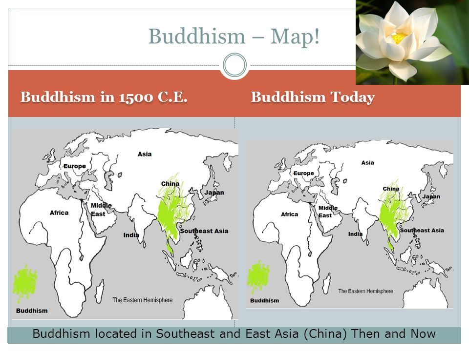 Buddhism – Map! Buddhism in 1500 C.E. Buddhism Today