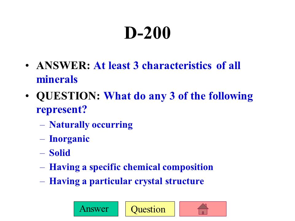 D-200 ANSWER: At least 3 characteristics of all minerals
