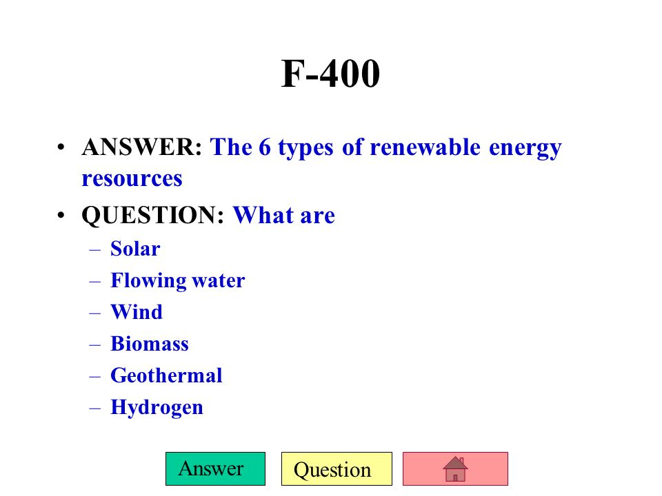 F-400 ANSWER: The 6 types of renewable energy resources