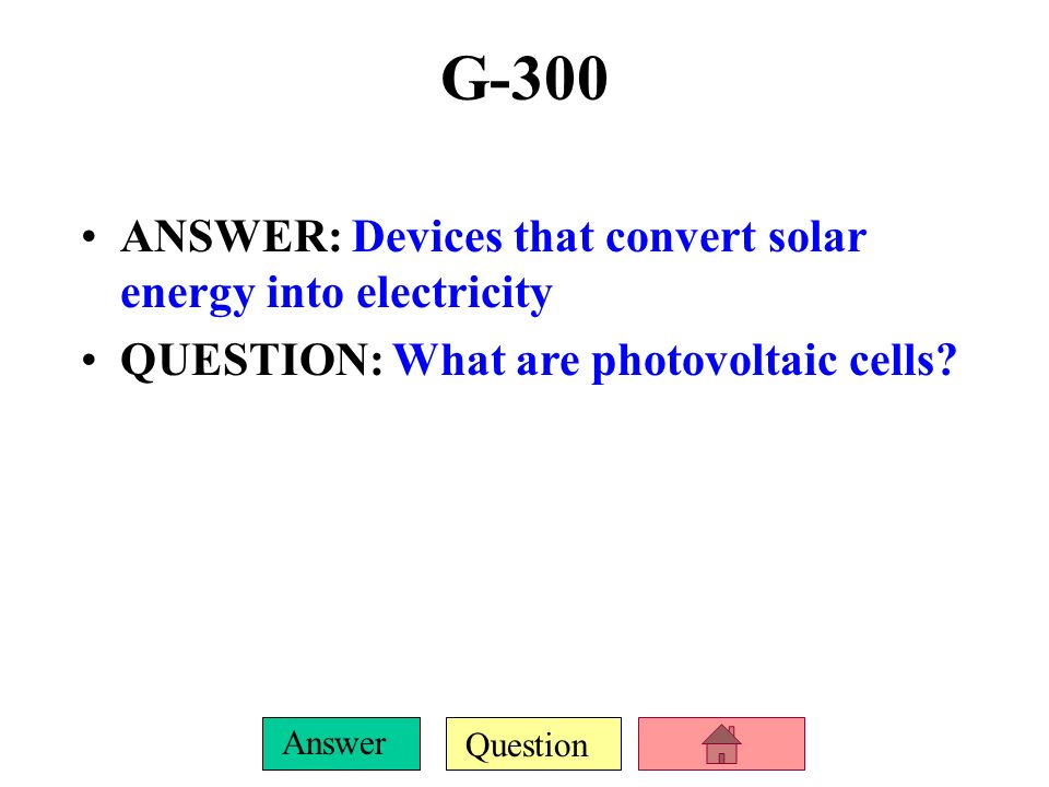 G-300 ANSWER: Devices that convert solar energy into electricity