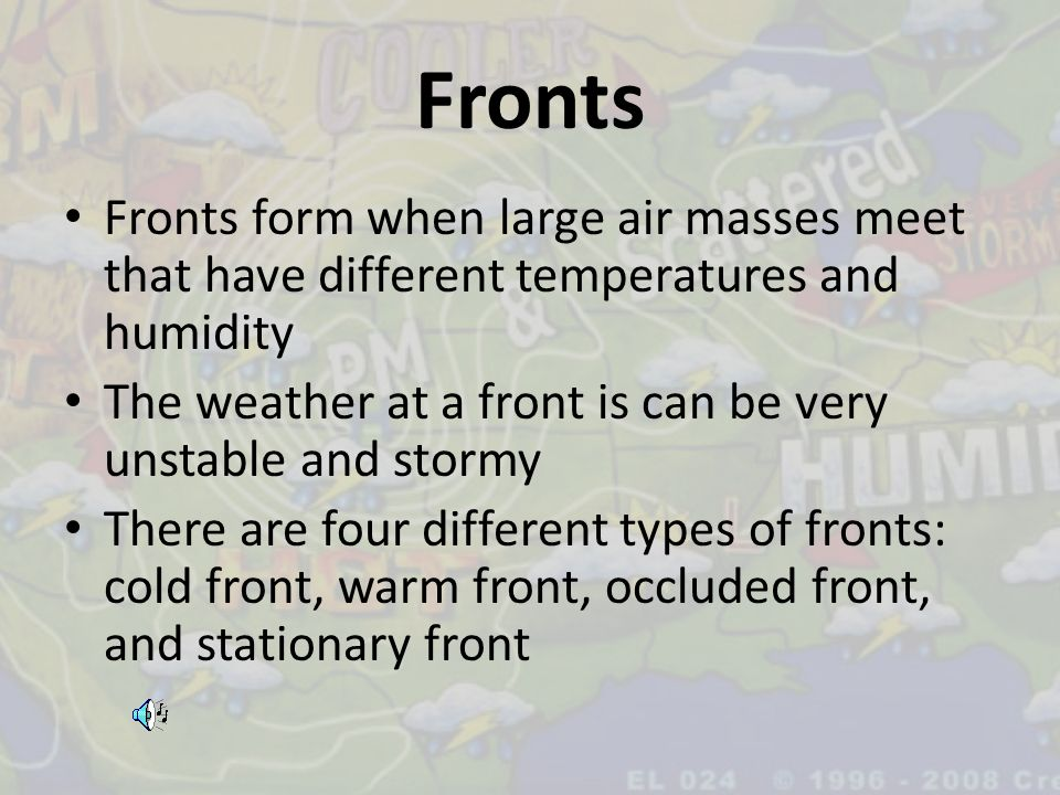Fronts Fronts form when large air masses meet that have different temperatures and humidity.