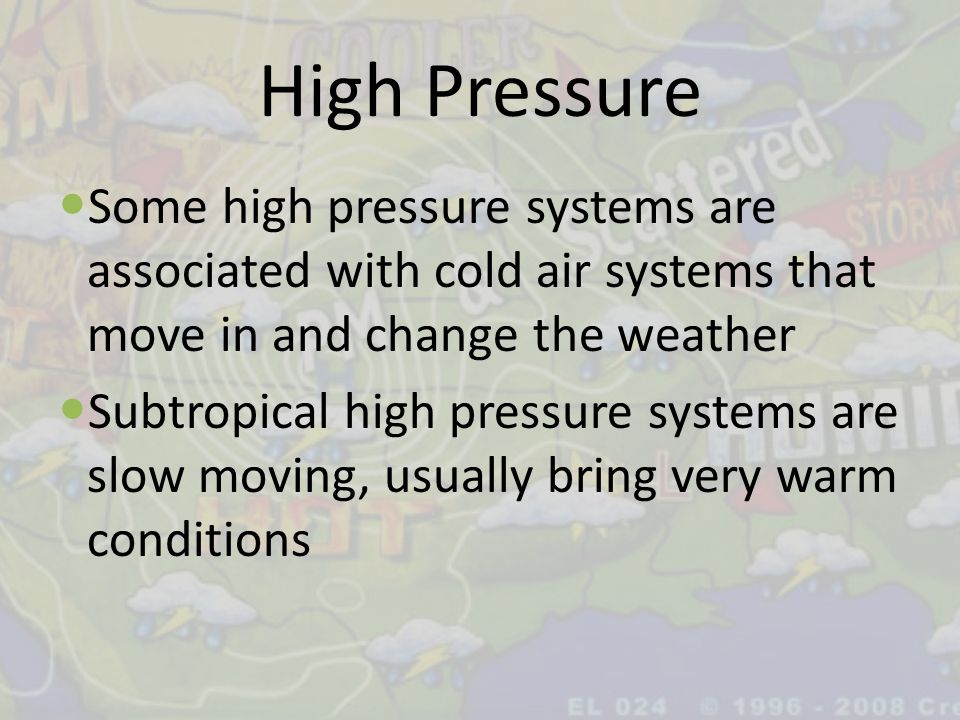 High Pressure Some high pressure systems are associated with cold air systems that move in and change the weather.