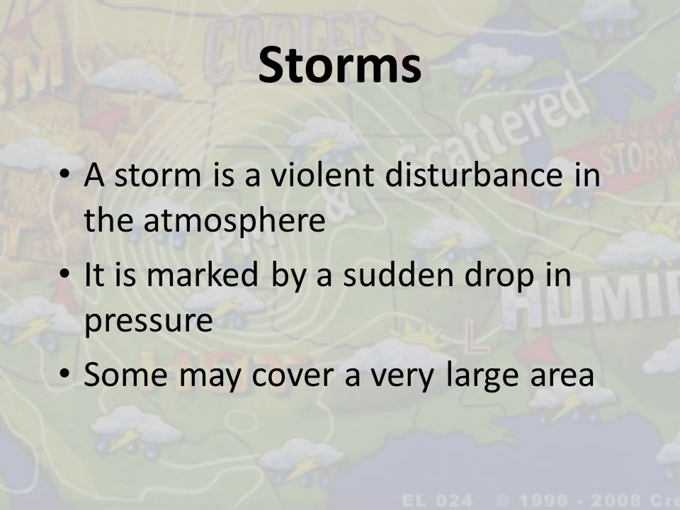Storms A storm is a violent disturbance in the atmosphere