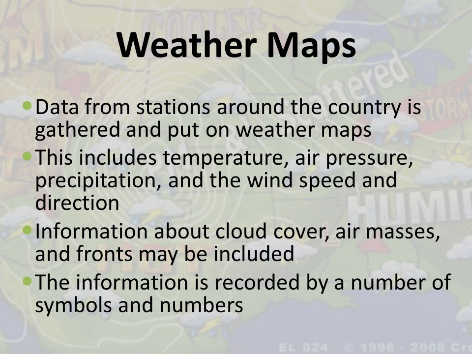 Weather Maps Data from stations around the country is gathered and put on weather maps.