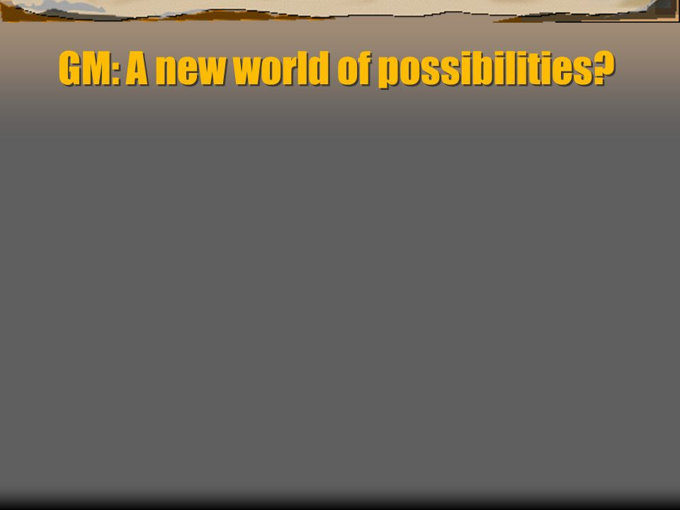GM: A new world of possibilities