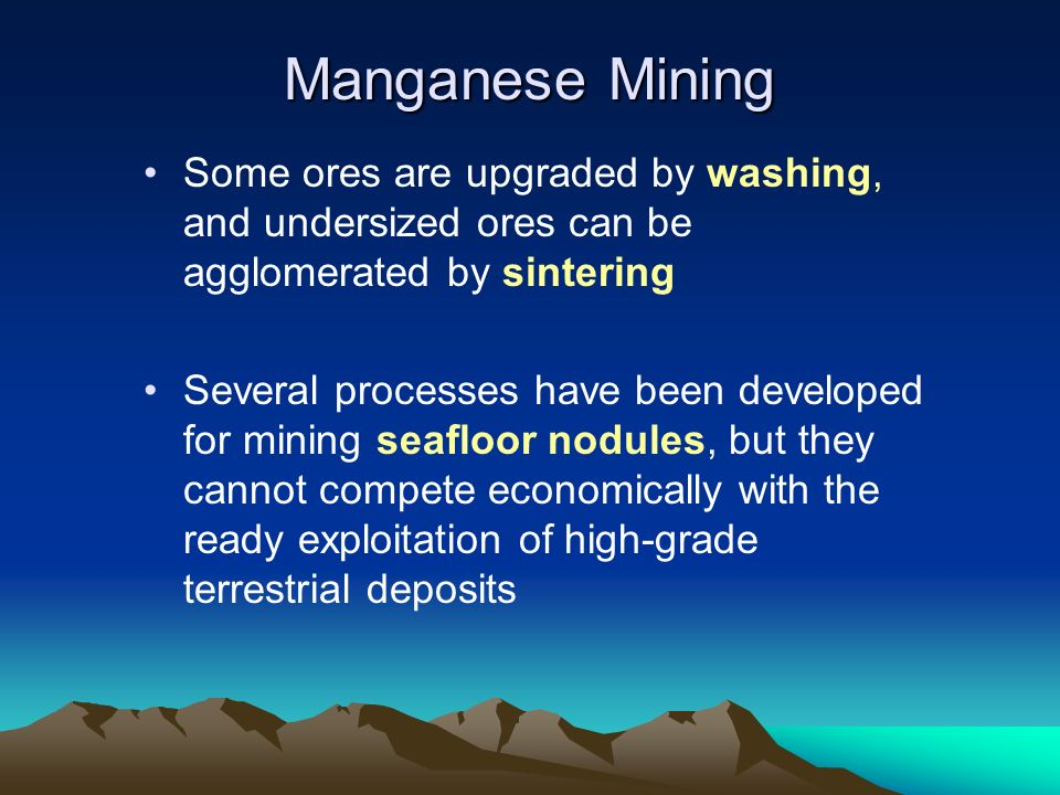 Manganese Mining Some ores are upgraded by washing, and undersized ores can be agglomerated by sintering.