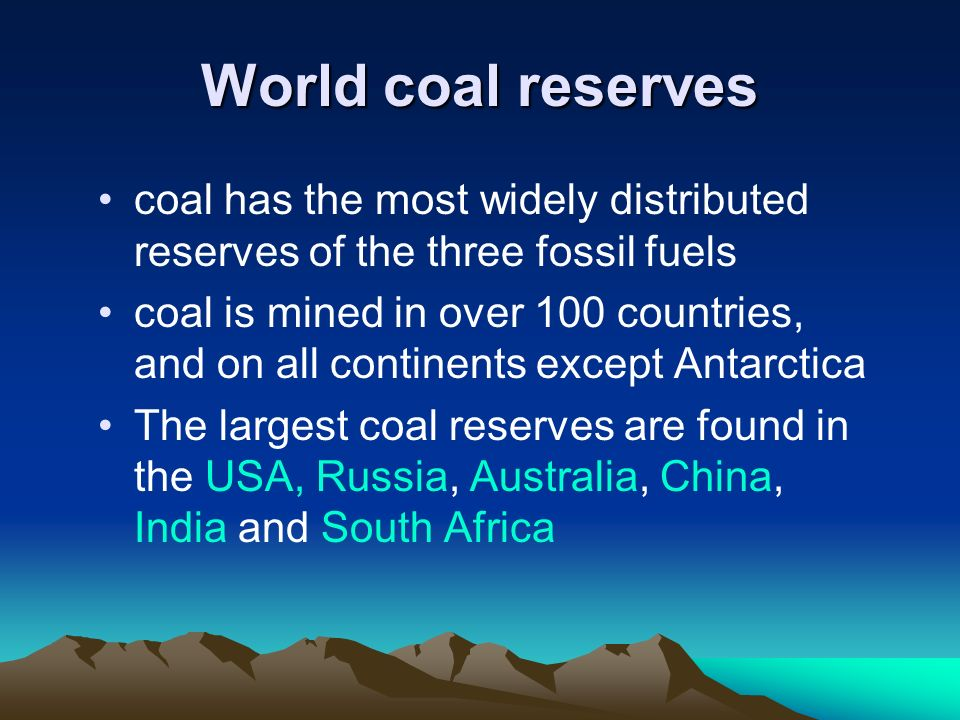 World coal reserves coal has the most widely distributed reserves of the three fossil fuels.