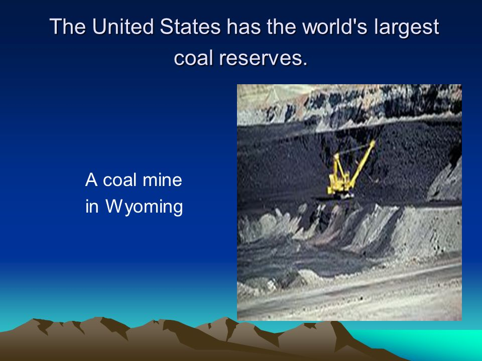 The United States has the world s largest coal reserves.