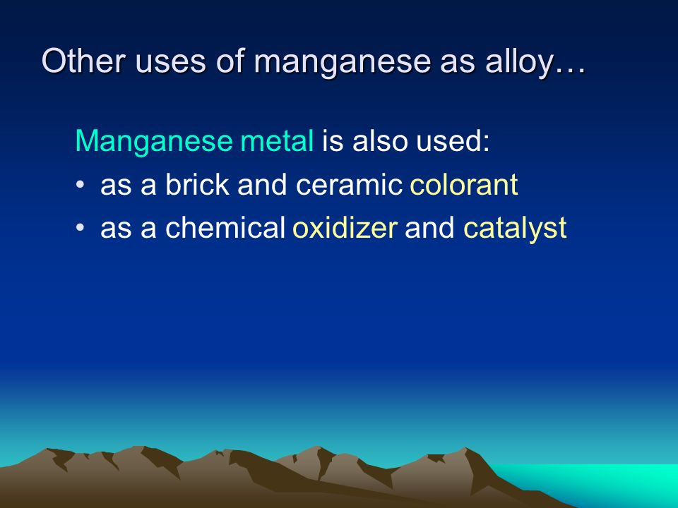 Other uses of manganese as alloy…