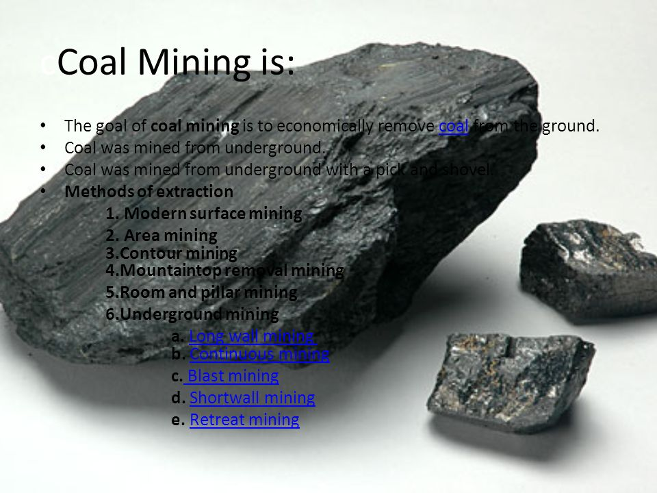 cCoal Mining is: The goal of coal mining is to economically remove coal from the ground. Coal was mined from underground.