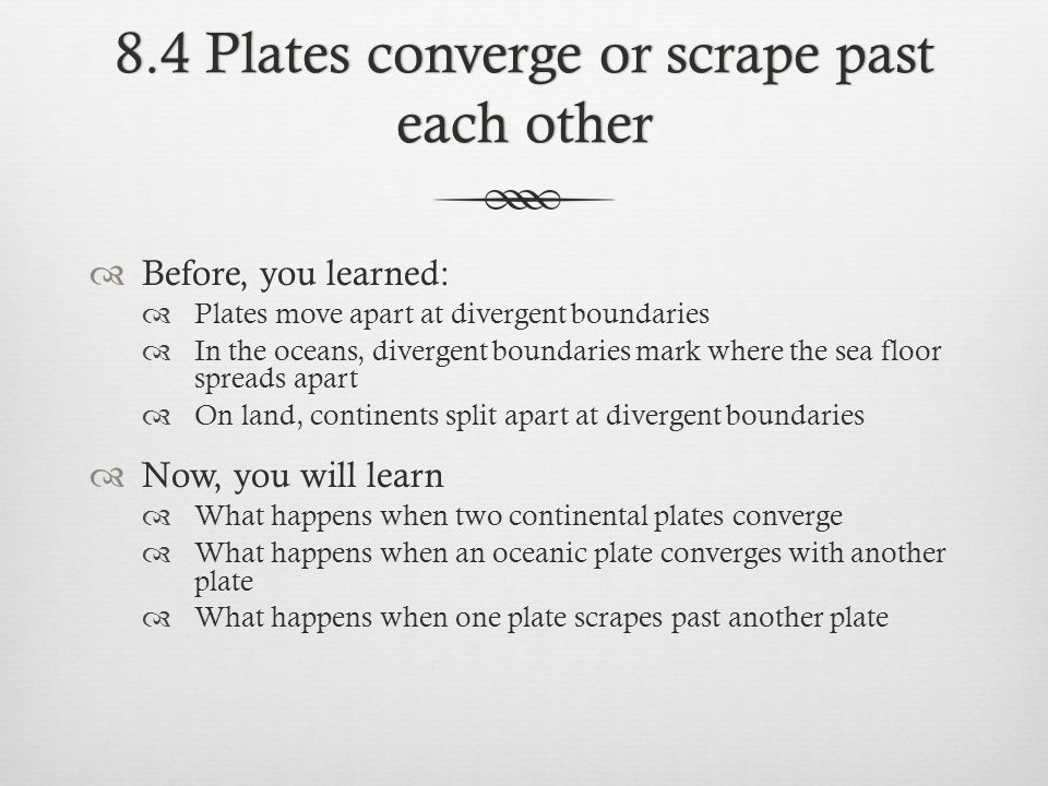 8.4 Plates converge or scrape past each other