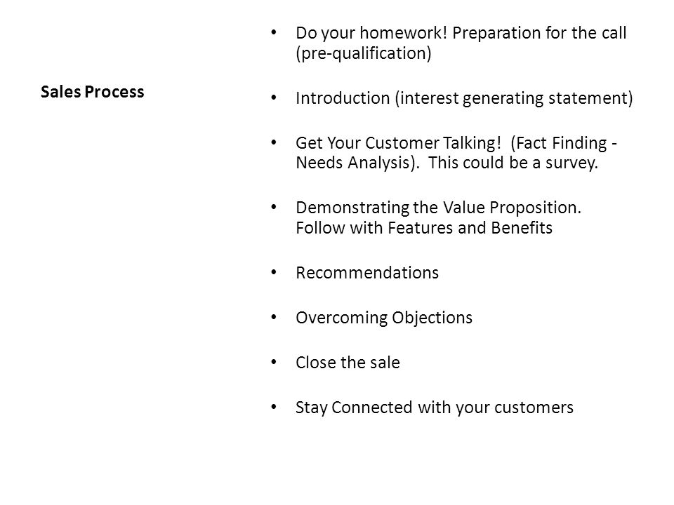 Sales Process Do your homework! Preparation for the call (pre-qualification) Introduction (interest generating statement)