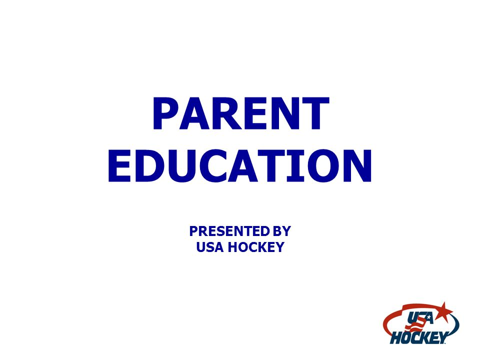 PARENT EDUCATION PRESENTED BY USA HOCKEY