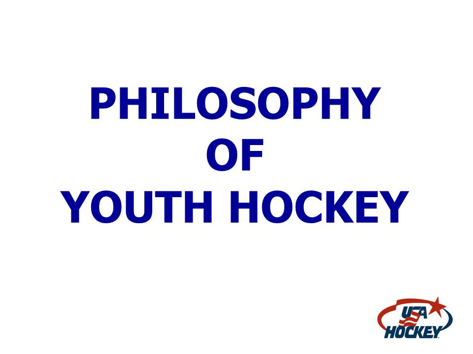 PHILOSOPHY OF YOUTH HOCKEY