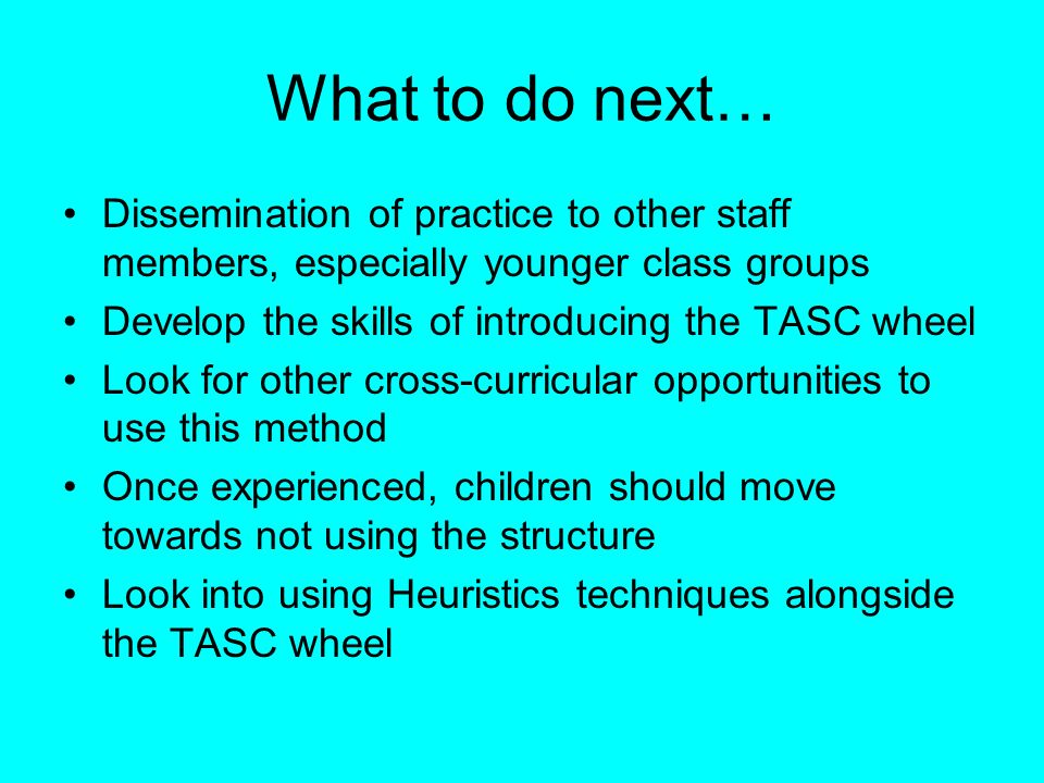 What to do next… Dissemination of practice to other staff members, especially younger class groups.