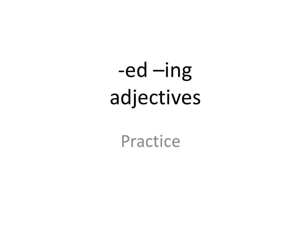 -ed –ing adjectives Practice