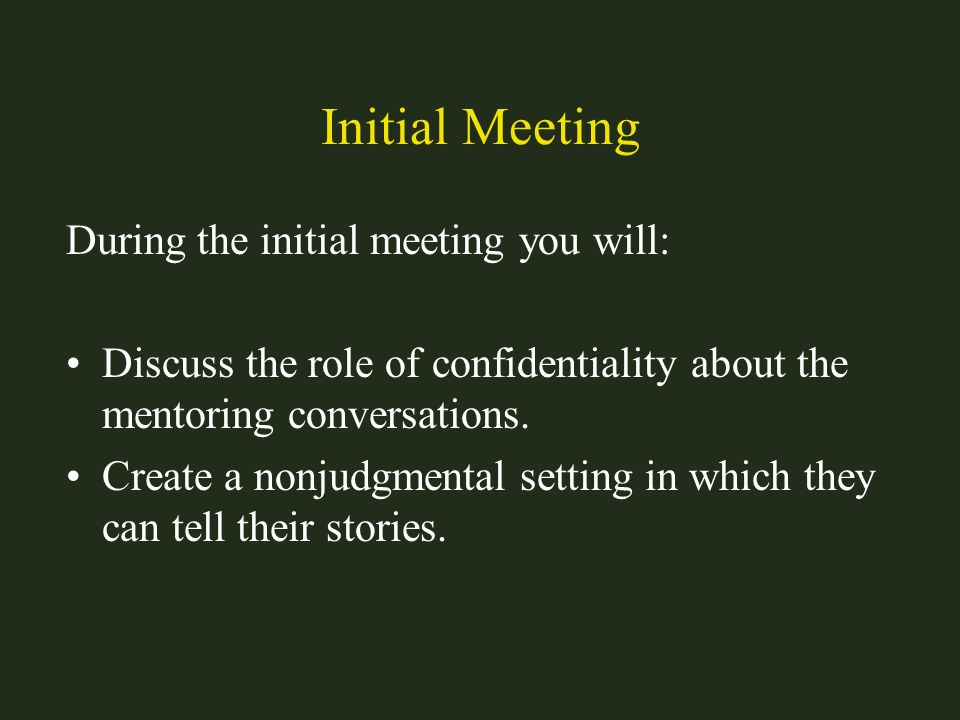 Initial Meeting During the initial meeting you will: