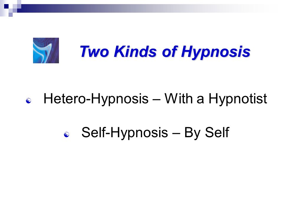 Two Kinds of Hypnosis Hetero-Hypnosis – With a Hypnotist