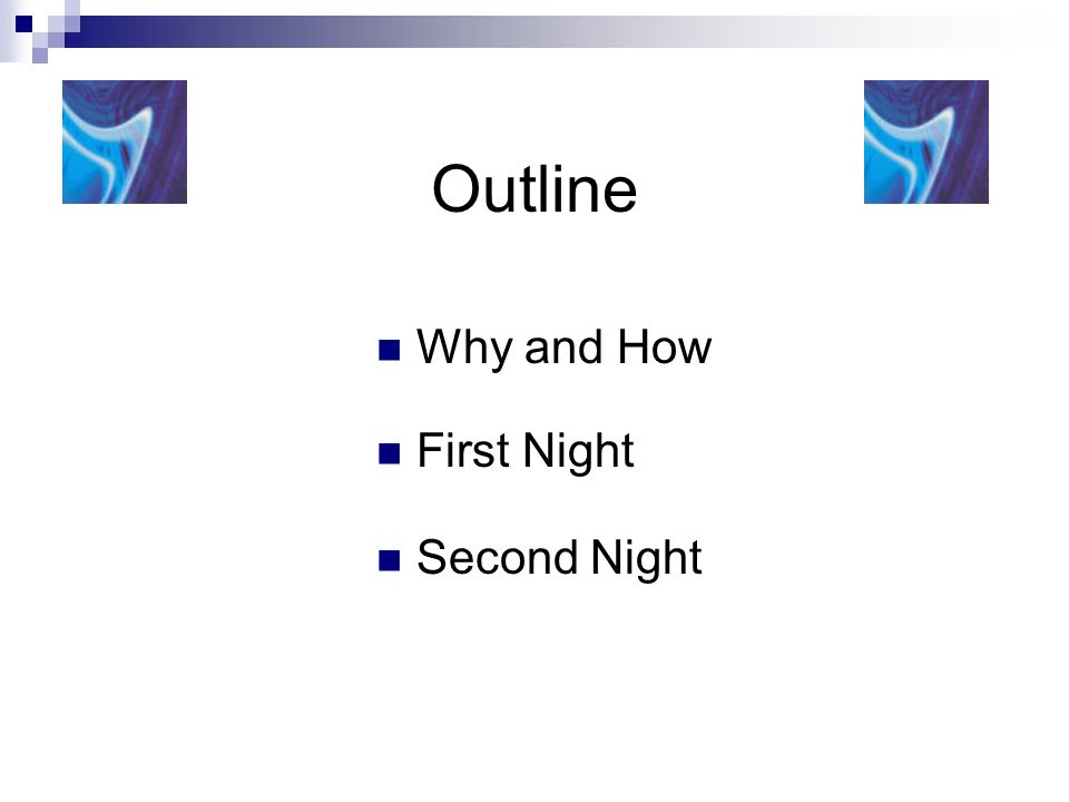 Outline Why and How First Night Second Night