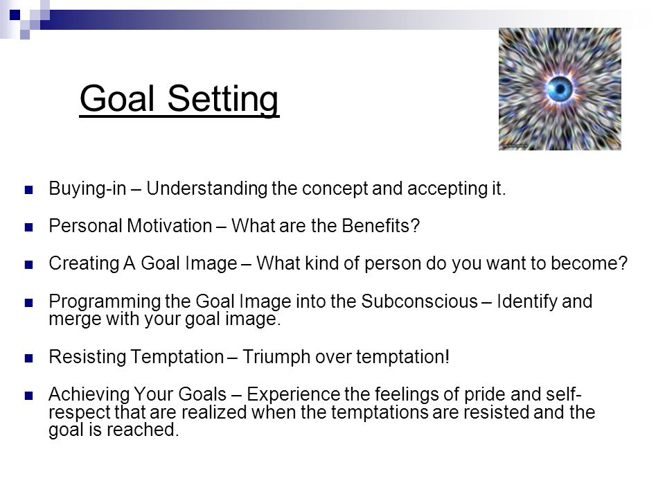 Goal Setting Buying-in – Understanding the concept and accepting it.
