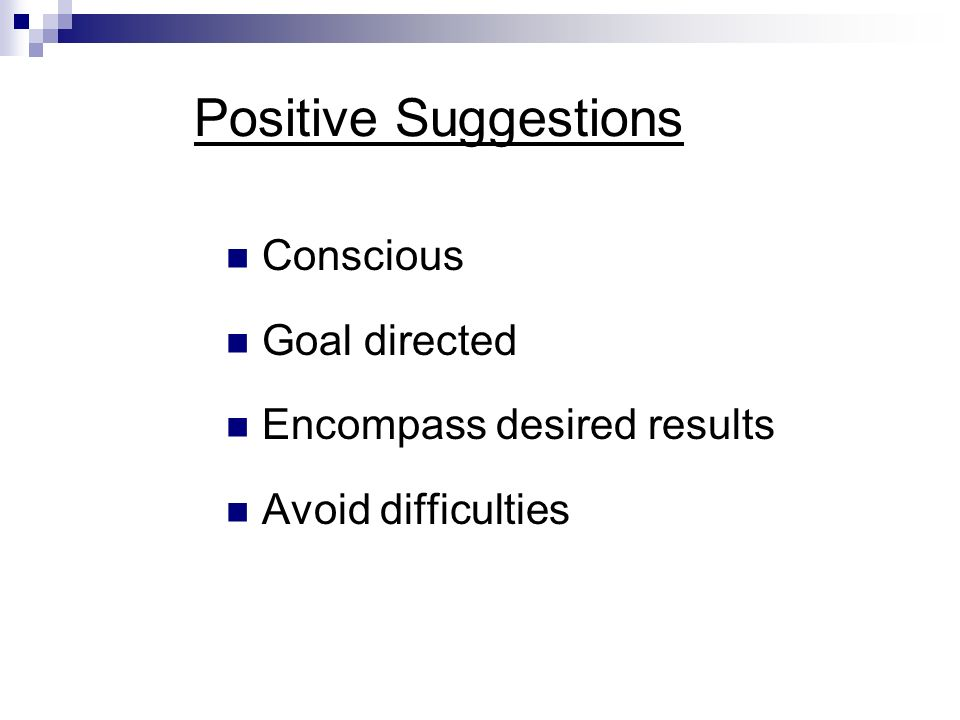 Positive Suggestions Conscious Goal directed Encompass desired results