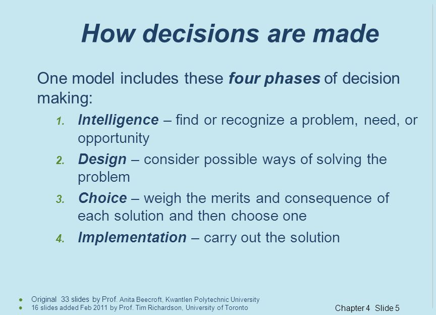 How decisions are made One model includes these four phases of decision making: Intelligence – find or recognize a problem, need, or opportunity.