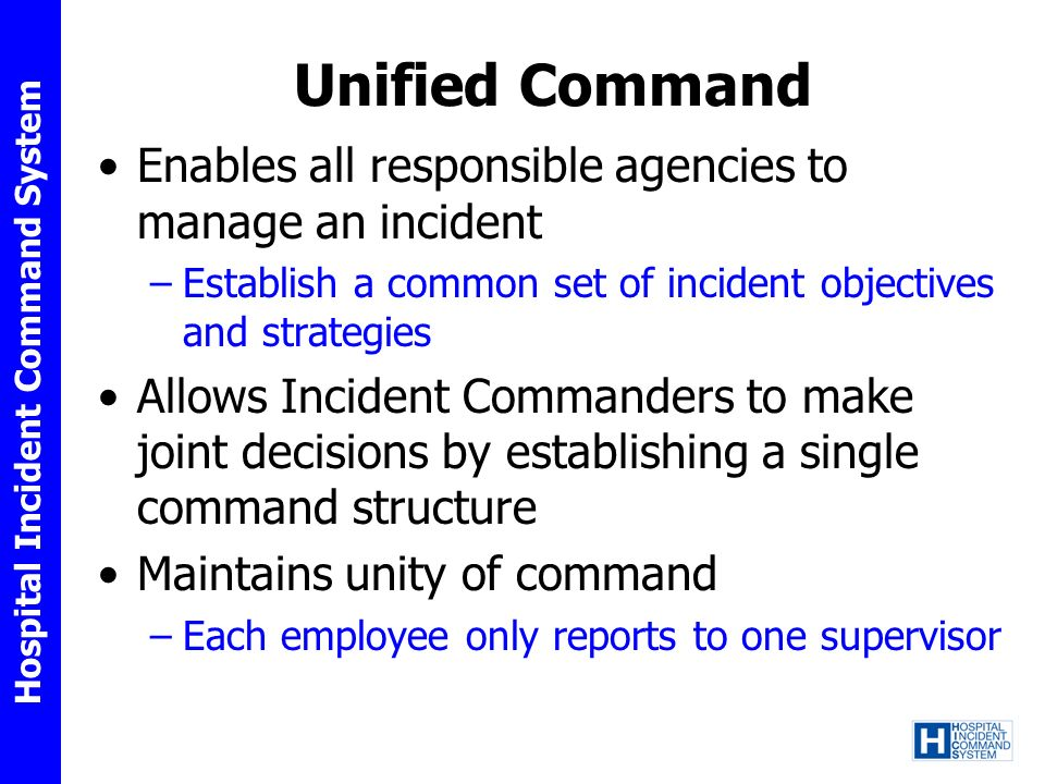 Unified Command Enables all responsible agencies to manage an incident