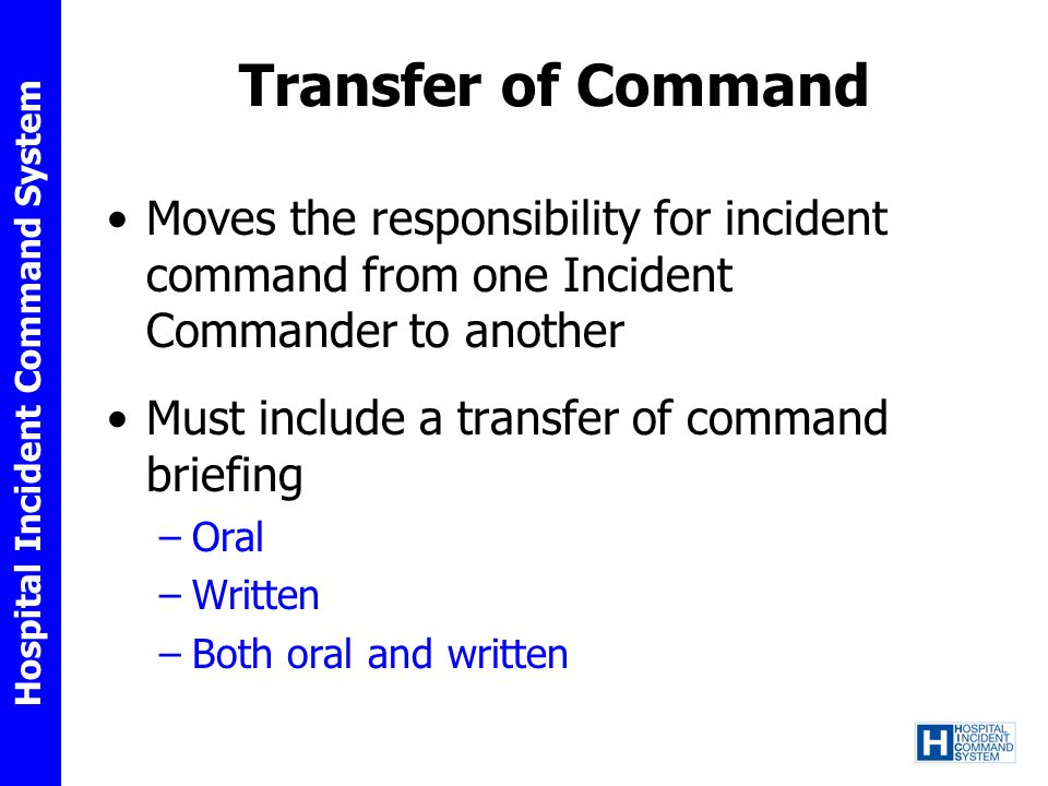 Transfer of Command Moves the responsibility for incident command from one Incident Commander to another.