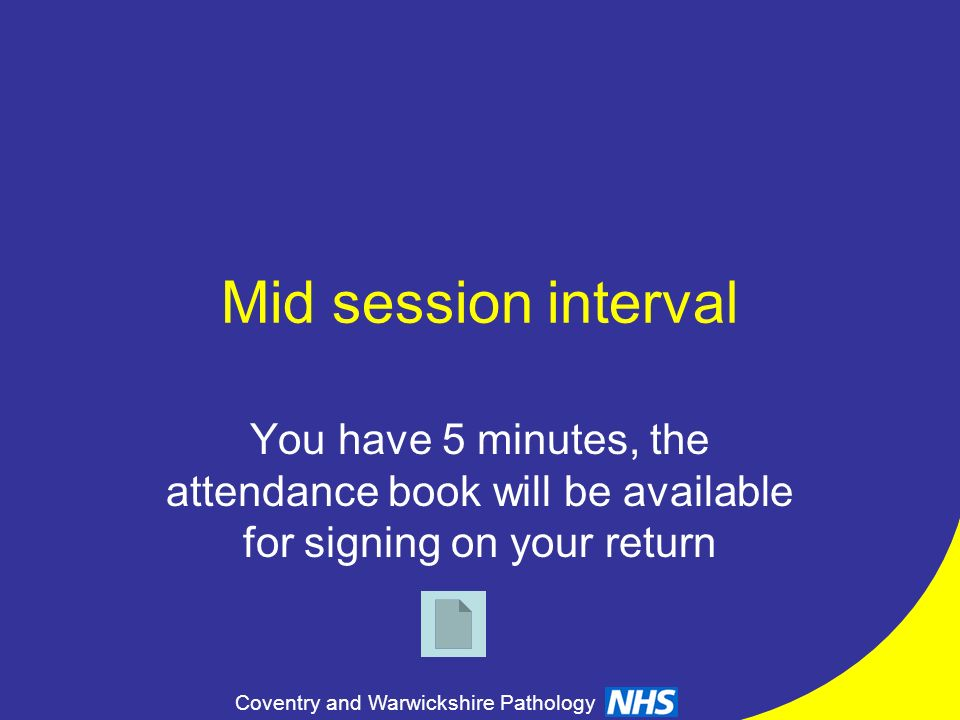 Mid session interval You have 5 minutes, the attendance book will be available for signing on your return.