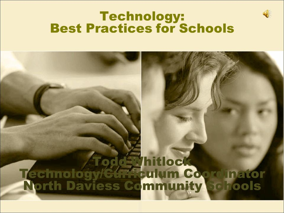 Technology: Best Practices for Schools Todd Whitlock Technology/Curriculum Coordinator North Daviess Community Schools