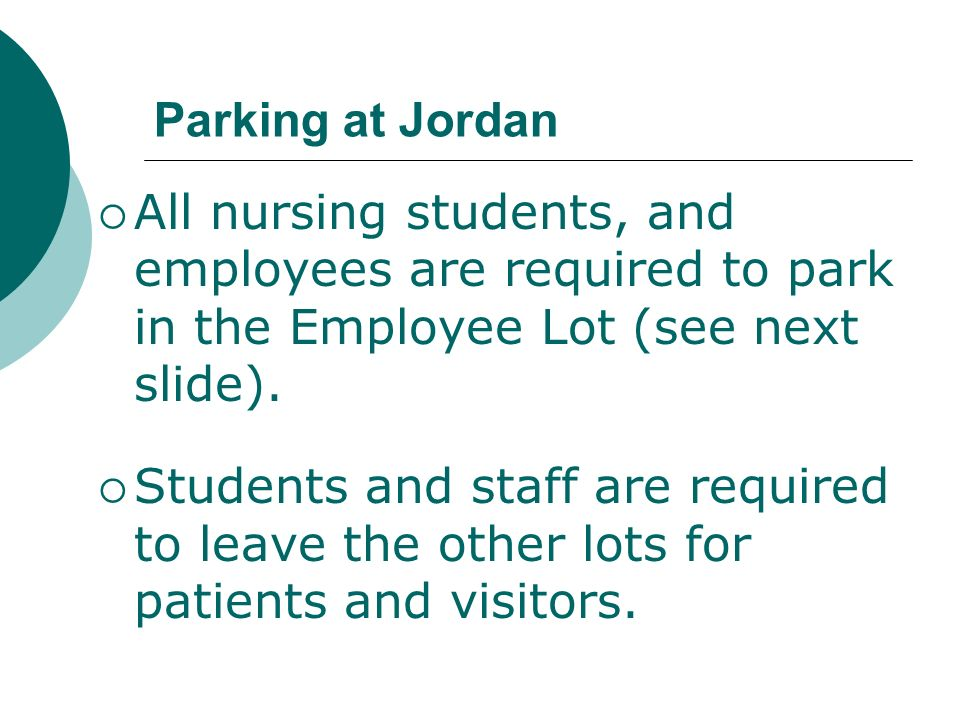 Parking at Jordan All nursing students, and employees are required to park in the Employee Lot (see next slide).