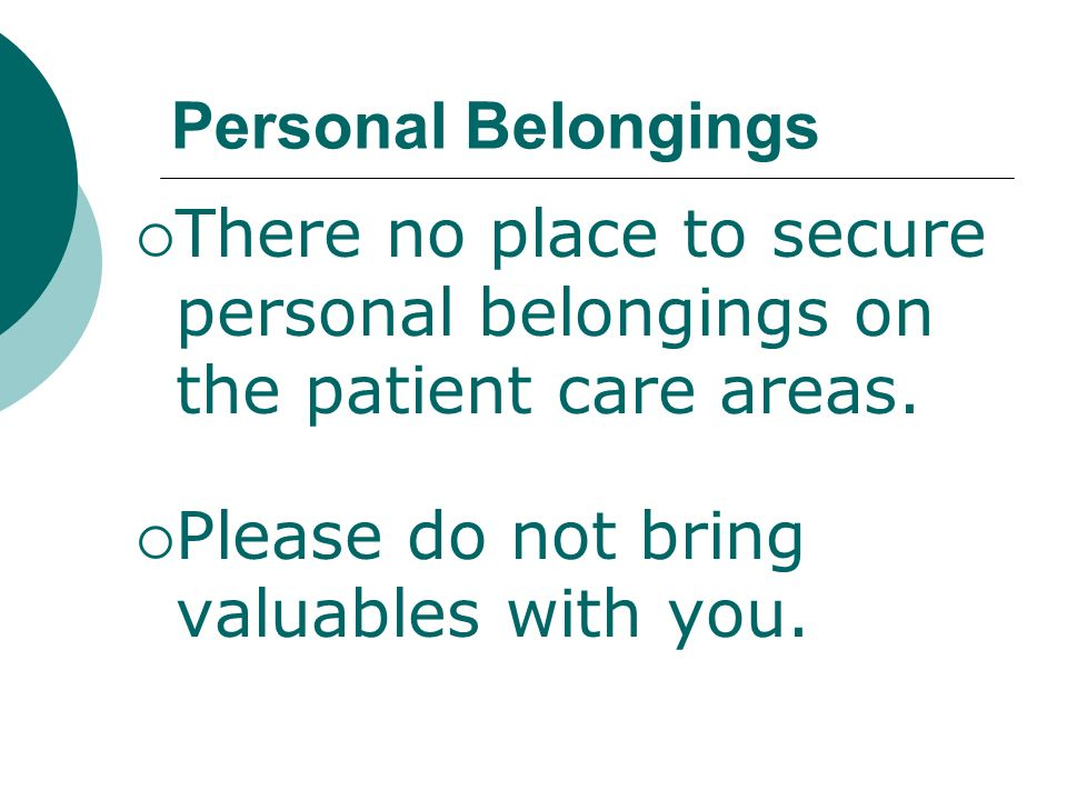 Personal Belongings There no place to secure personal belongings on the patient care areas.