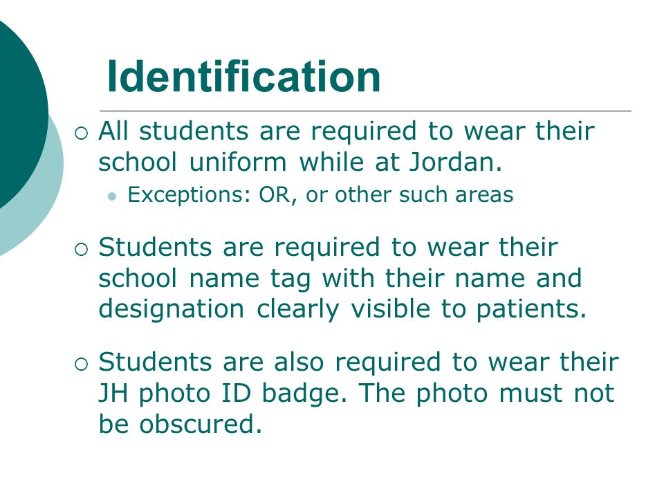 Identification All students are required to wear their school uniform while at Jordan. Exceptions: OR, or other such areas.
