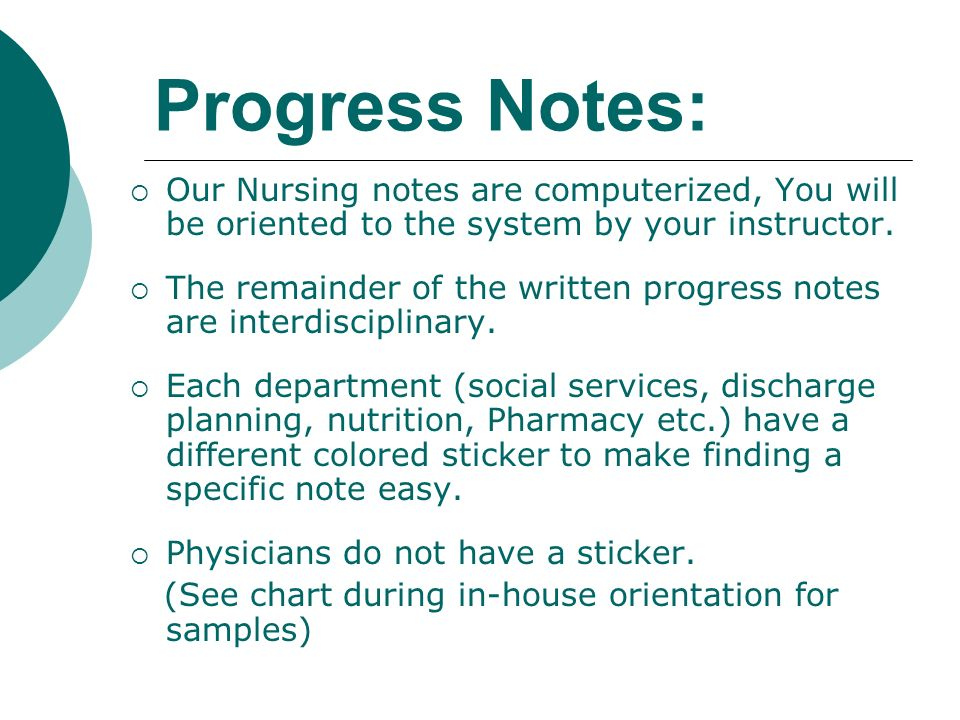 Progress Notes: Our Nursing notes are computerized, You will be oriented to the system by your instructor.