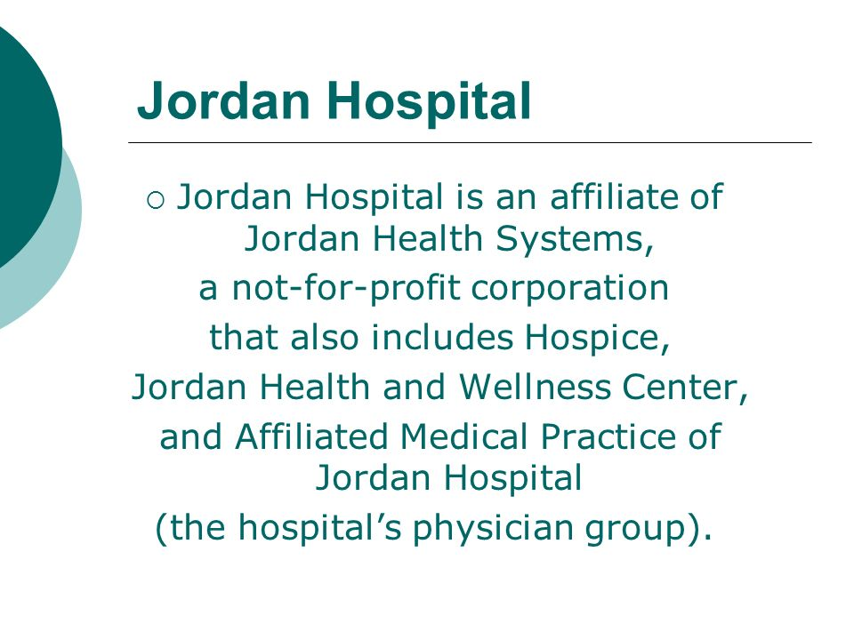 Jordan Hospital Jordan Hospital is an affiliate of Jordan Health Systems, a not-for-profit corporation.