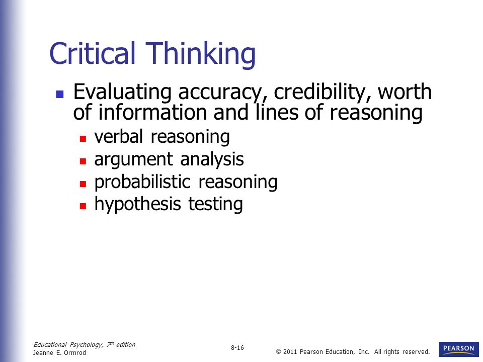 Critical Thinking Evaluating accuracy, credibility, worth of information and lines of reasoning. verbal reasoning.
