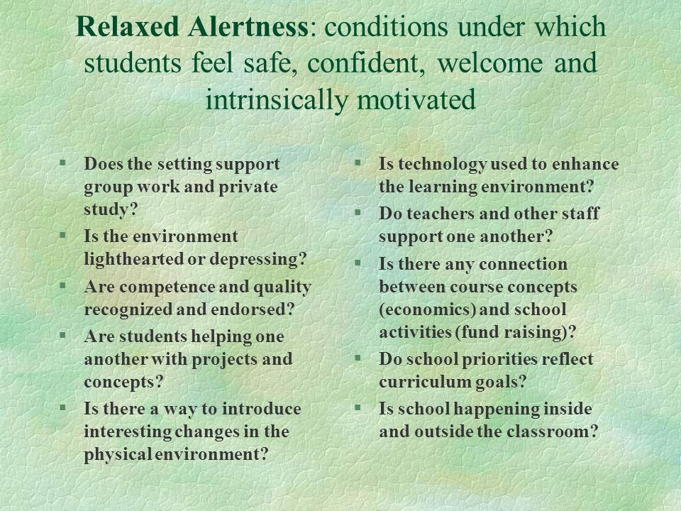 Relaxed Alertness: conditions under which students feel safe, confident, welcome and intrinsically motivated