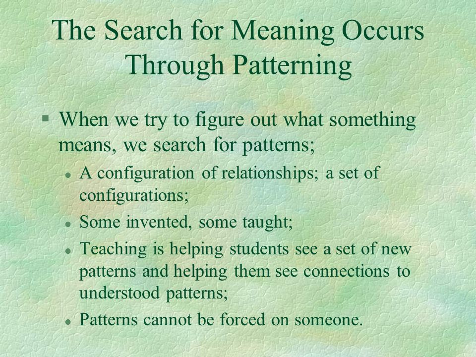 The Search for Meaning Occurs Through Patterning