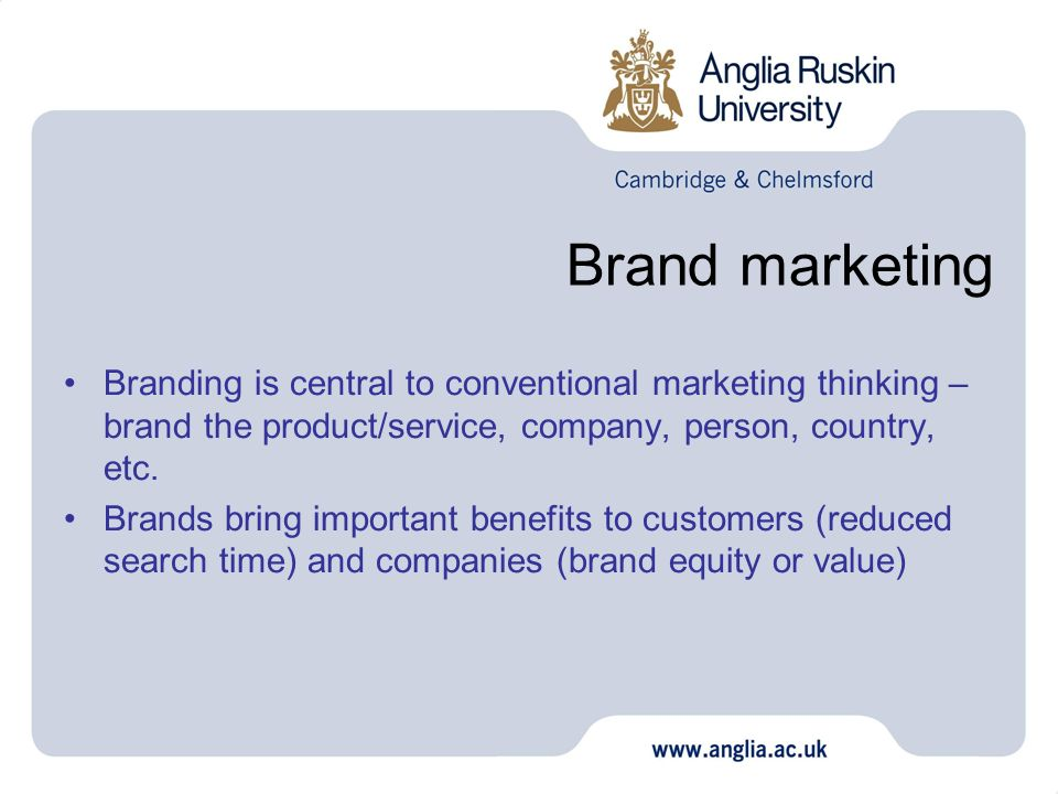 Brand marketing Branding is central to conventional marketing thinking – brand the product/service, company, person, country, etc.