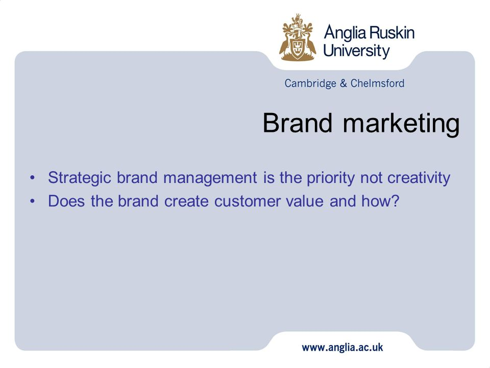 Brand marketing Strategic brand management is the priority not creativity.