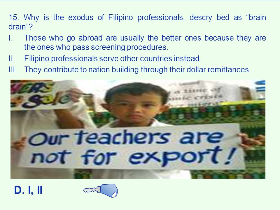 15. Why is the exodus of Filipino professionals, descry bed as brain drain