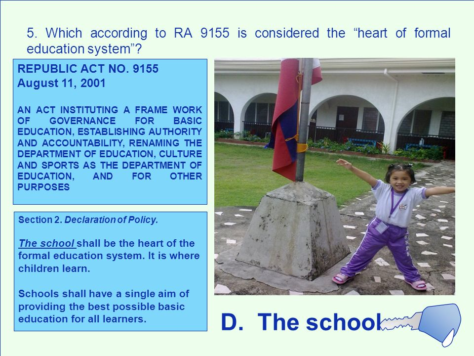 5. Which according to RA 9155 is considered the heart of formal education system