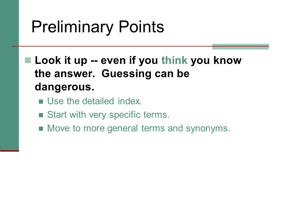 Preliminary Points Look it up -- even if you think you know the answer. Guessing can be dangerous.