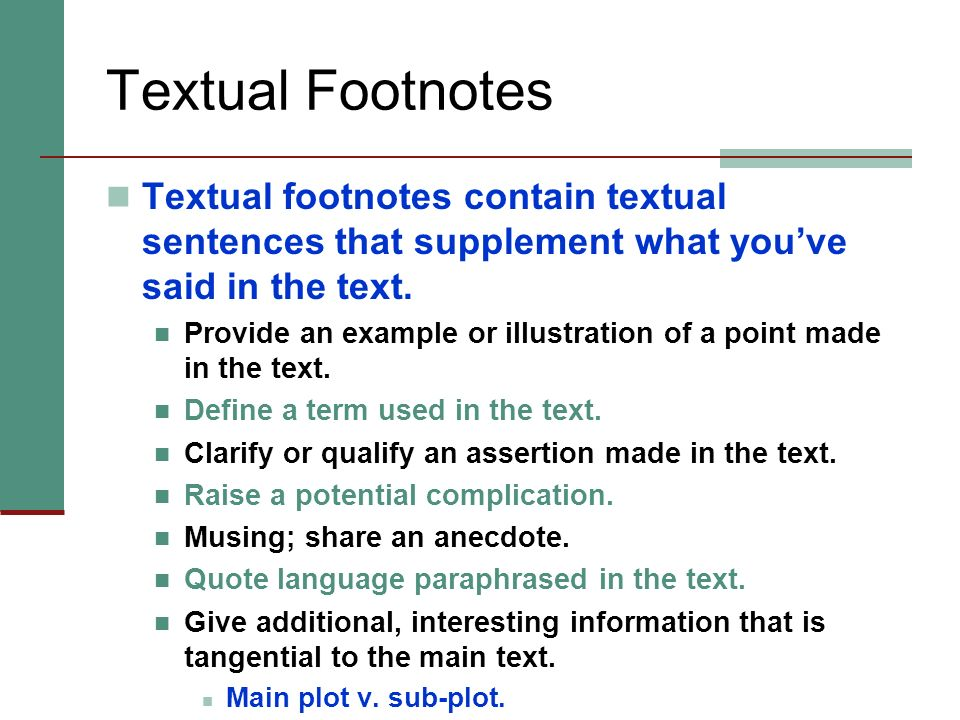 Textual Footnotes Textual footnotes contain textual sentences that supplement what you've said in the text.