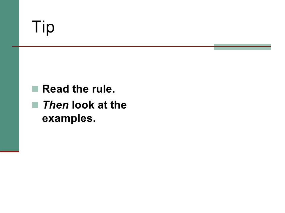 Tip Read the rule. Then look at the examples.