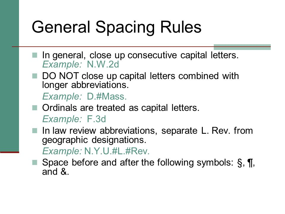 General Spacing Rules In general, close up consecutive capital letters. Example: N.W.2d.