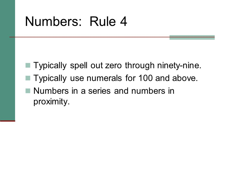 Numbers: Rule 4 Typically spell out zero through ninety-nine.